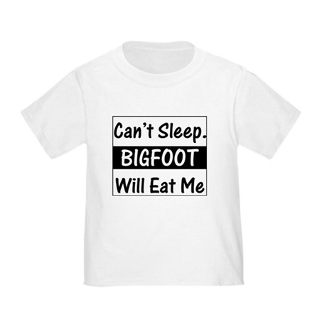 Can't Sleep. Bigfoot Will Eat Toddler T-Shi
