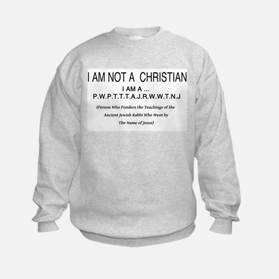 I am NOT a Christian Sweatshirt