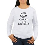 Keep Calm And Carry On Drinking Women's Long Sleev