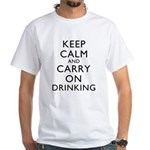 Keep Calm And Carry On Drinking White T-Shirt