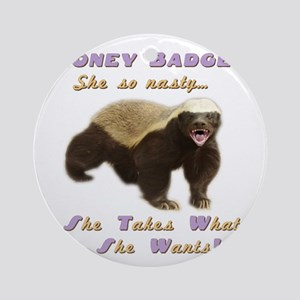 honey badger takes what she wants Ornament (Round)