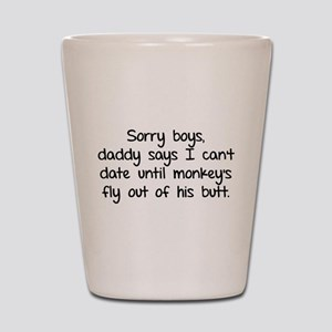 Sorry boys daddy says I cant date Shot Glass