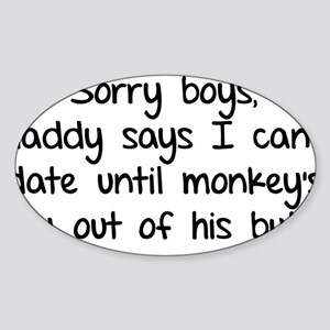 Sorry boys daddy says I cant date Sticker (Oval)