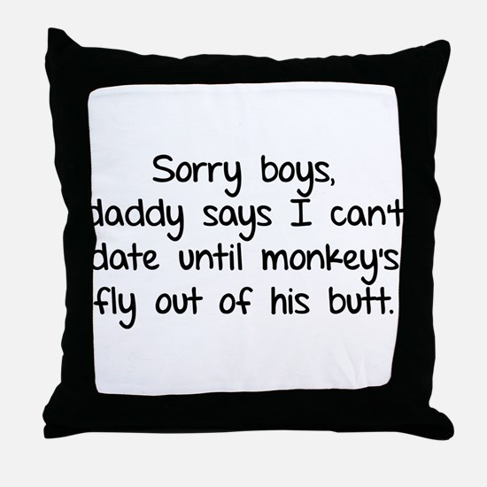 Sorry boys daddy says I cant date Throw Pillow