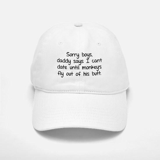 Sorry boys daddy says I cant date Baseball Baseball Cap