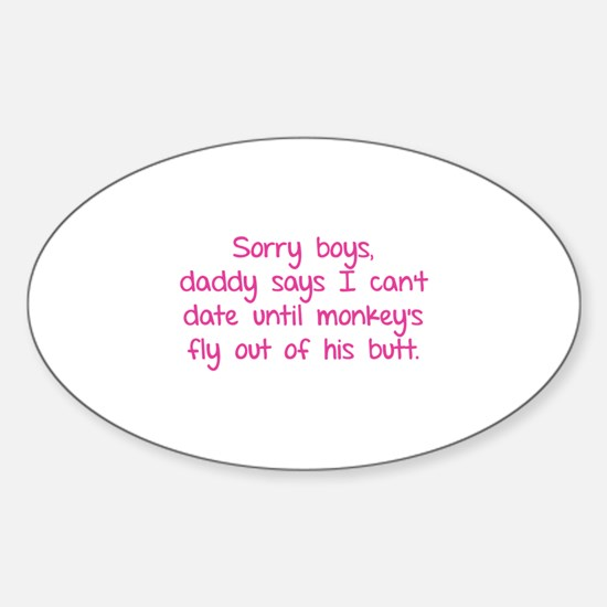 Sorry boys daddy says I can't date until Decal