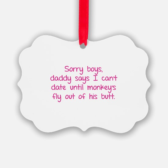 Sorry boys daddy says I can't date until Ornament