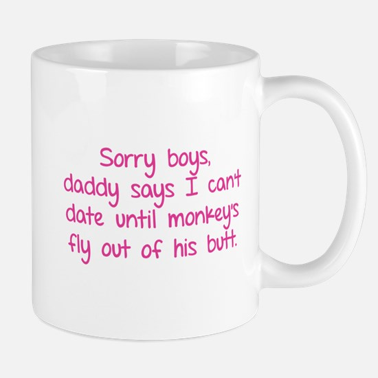 Sorry boys daddy says I can't date until Mug