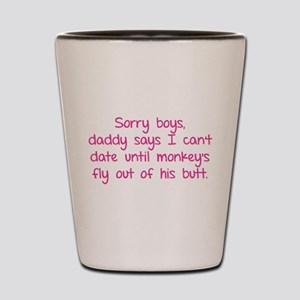Sorry boys daddy says I can't date until Shot Glas