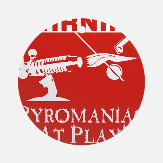 Pyromaniac At Play Ornament (Round)