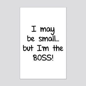 I may be small... but I'm the boss! Mini Poster Pr