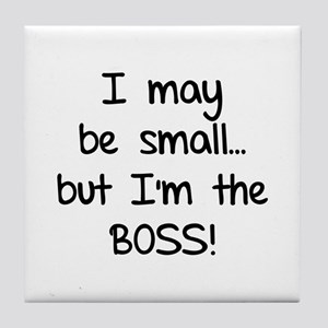 I may be small... but I'm the boss! Tile Coaster