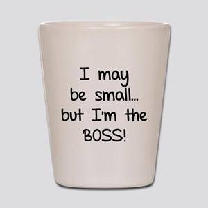 I may be small... but I'm the boss! Shot Glass
