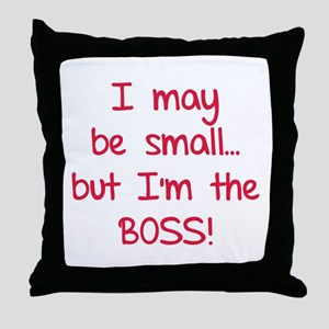 I may be small... but I'm the boss! Throw Pillow