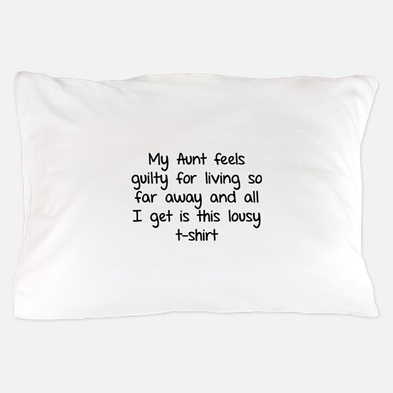 My aunt feels guilty for living so far away Pillow