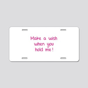 Make a wish when you hold me! Aluminum License Pla