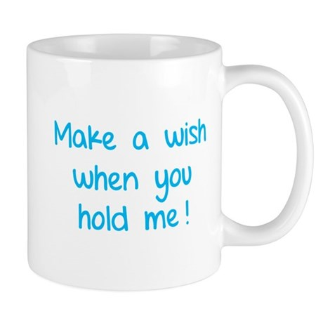 Make a wish when you hold me! Mug