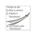 Kill With Kindness Square Sticker 3