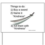 Kill With Kindness Yard Sign