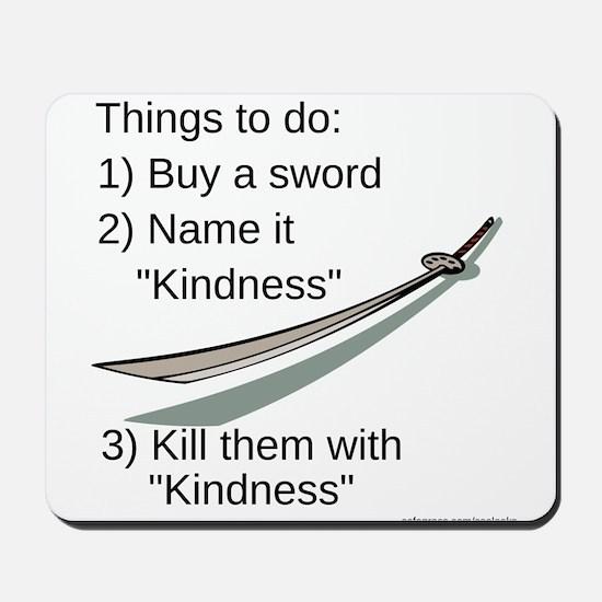 Kill With Kindness Mousepad
