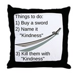 Kill With Kindness Throw Pillow