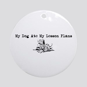 My Dog Ate My Lesson Plans Ornament (Round)