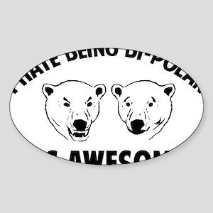 I HATE BEING BI-POLAR / ITS AWESOME! Sticker (Oval