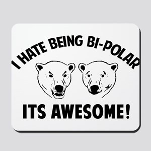 I HATE BEING BI-POLAR / ITS AWESOME! Mousepad