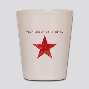 YOUR ANGER IS A GIFT Shot Glass