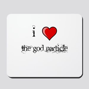 i love THE GOD PARTICLE shirt Higgs-Boson Mousepad