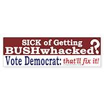 Getting Bushwhacked? Bumper Sticker