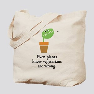 Even plants know vegetarians are wrong Tote Bag