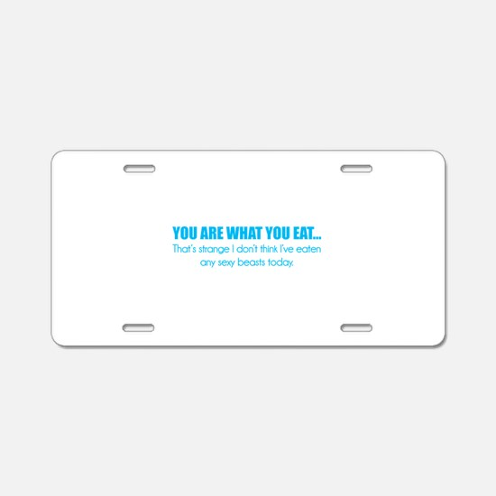 You are what you eat... Aluminum License Plate