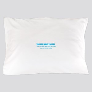 You are what you eat... Pillow Case