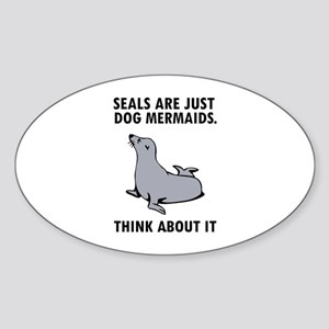 Seals are just dog mermaids. Sticker (Oval)