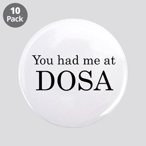 """You Had Me at Dosa 3.5"""" Button (10 pack)"""