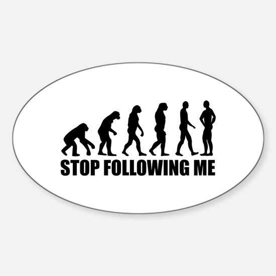 Stop following me evolution Sticker (Oval)
