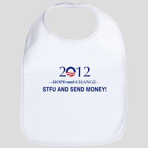 Obama 2012 - STFU AND SEND MONEY! Bib