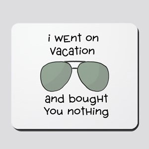Bought You Nothing Mousepad