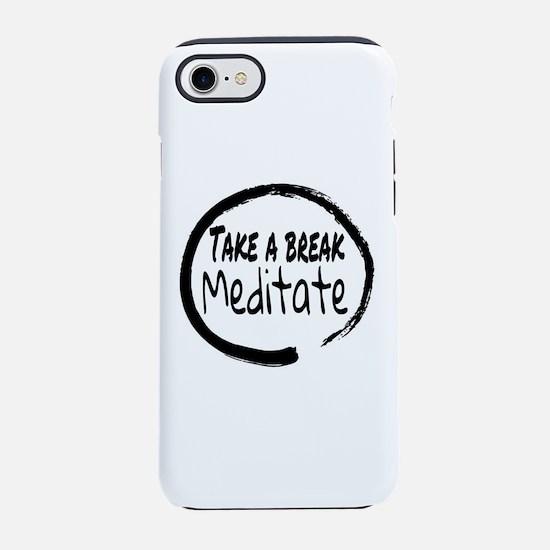 Take a break Meditate iPhone 7 Tough Case