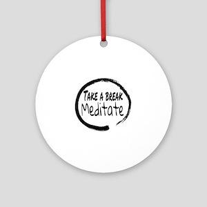 Take a break Meditate Round Ornament