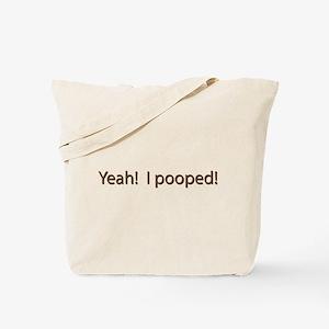 Yeah I Pooped Tote Bag