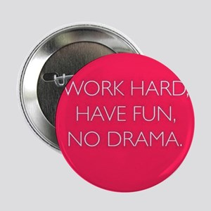 "Work Hard, Have Fun, No Drama. 2.25"" Button"