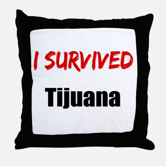I survived TIJUANA Throw Pillow