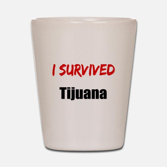I survived TIJUANA Shot Glass