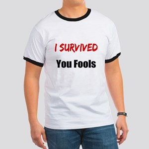 I survived YOU FOOLS Ringer T