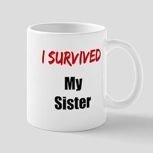 I survived MY SISTER Mug