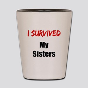 I survived MY SISTERS Shot Glass