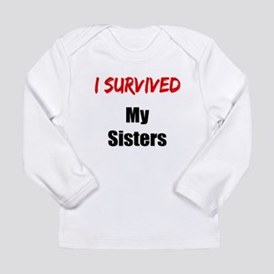 I survived MY SISTERS Long Sleeve Infant T-Shirt