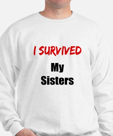I survived MY SISTERS Sweatshirt